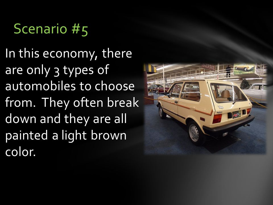 In this economy, there are only 3 types of automobiles to choose from.
