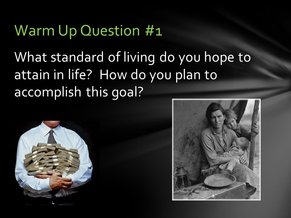 What standard of living do you hope to attain in life.