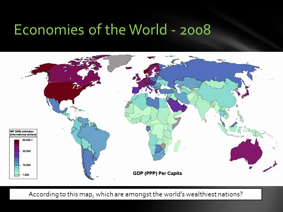 Economies of the World - 2008 According to this map, which are amongst the world's wealthiest nations