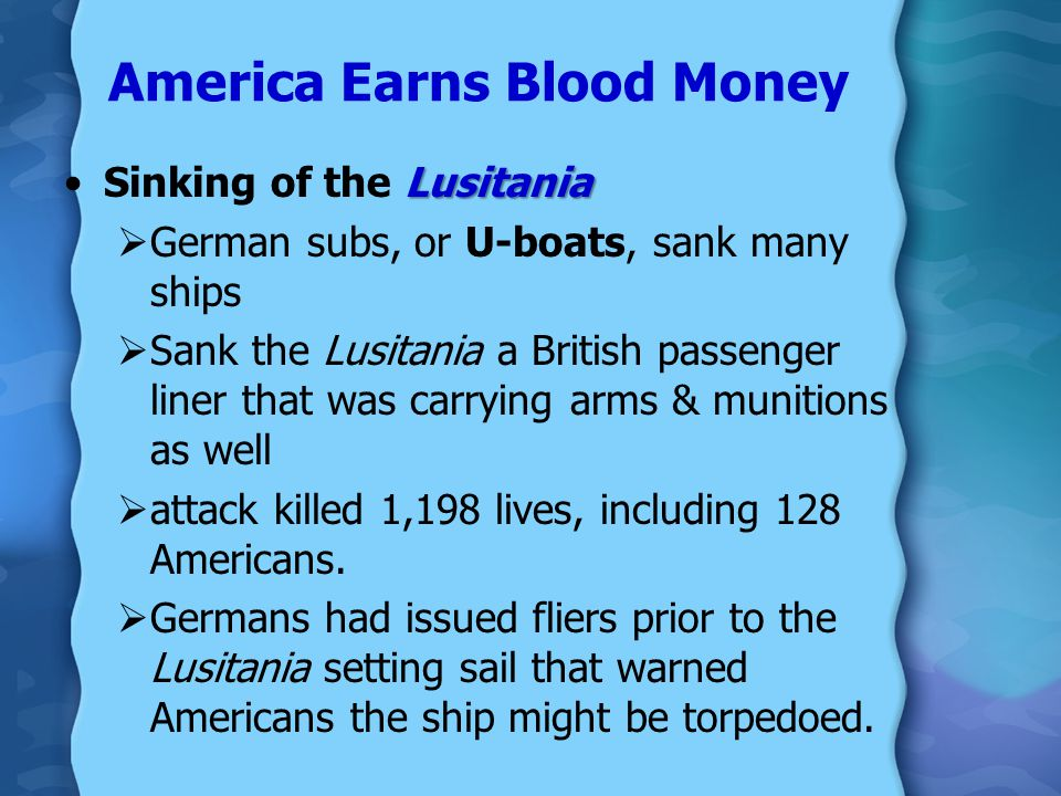 America Earns Blood Money UNRESTRICTED SUBMARINE WARFARE:  Germany announced its use of submarine warfare around the British Isles warning the U.S. t