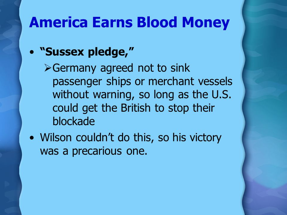 America Earns Blood Money Many Americans wanted to go to war after the Lusitania  Wilson kept the U.S. out of it by use of a series of strong notes t