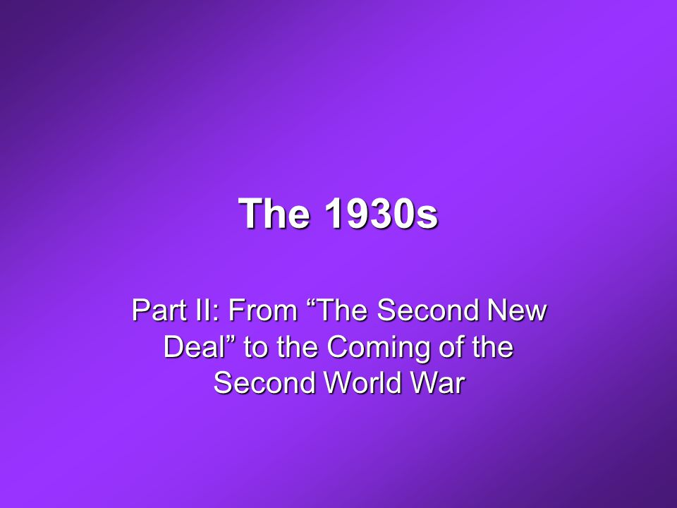 The 1930s Part II: From The Second New Deal to the Coming of the Second World War
