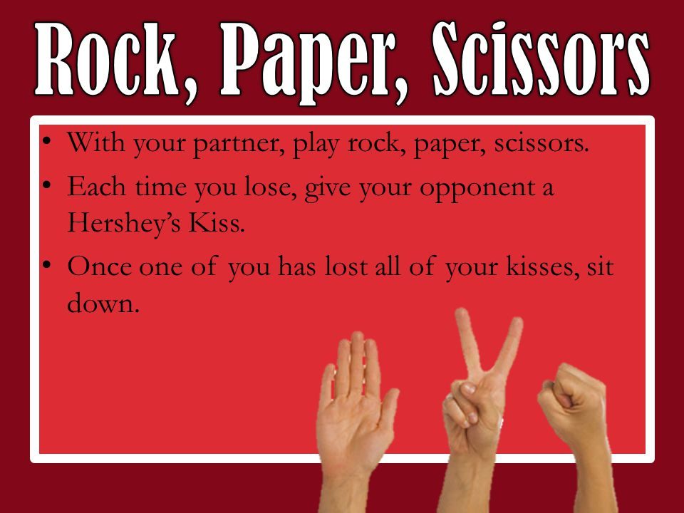 With your partner, play rock, paper, scissors.
