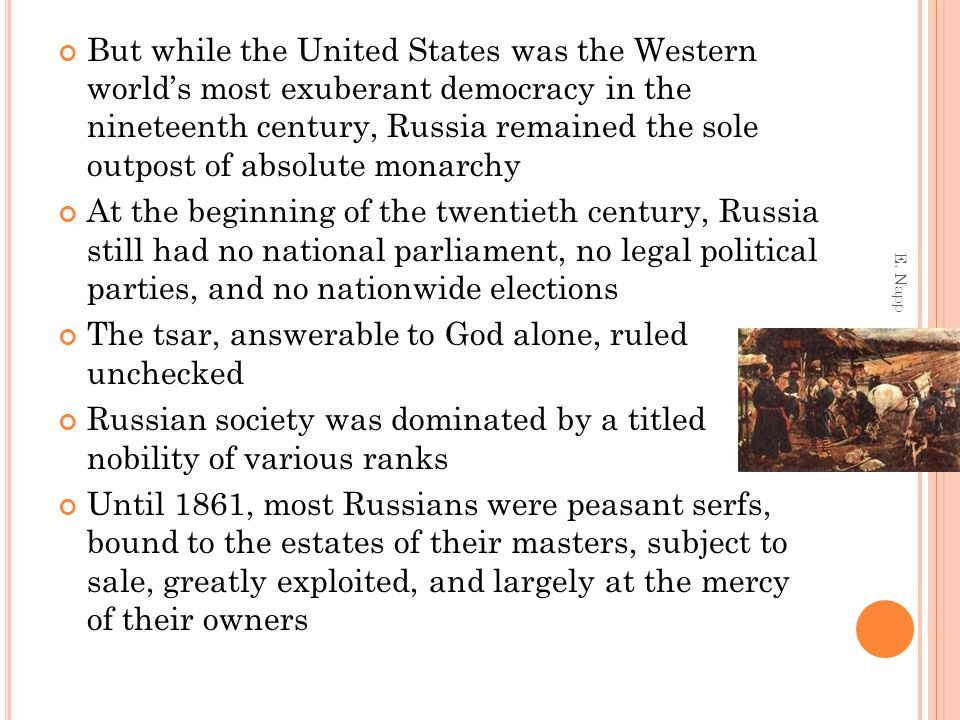 But while the United States was the Western world's most exuberant democracy in the nineteenth century, Russia remained the sole outpost of absolute m