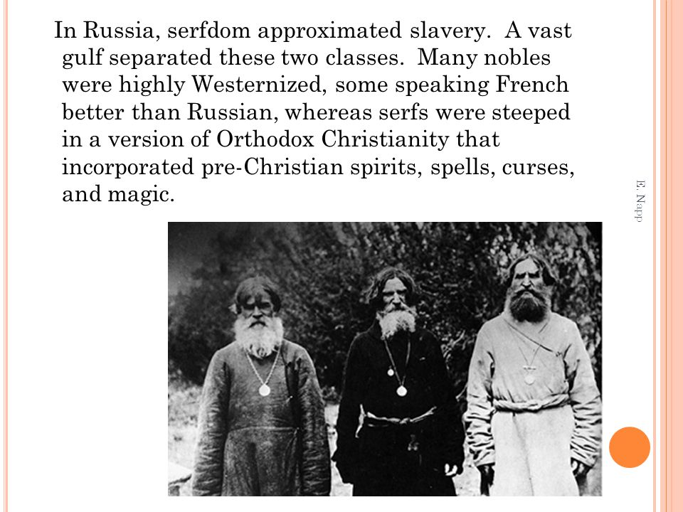 In Russia, serfdom approximated slavery. A vast gulf separated these two classes. Many nobles were highly Westernized, some speaking French better tha