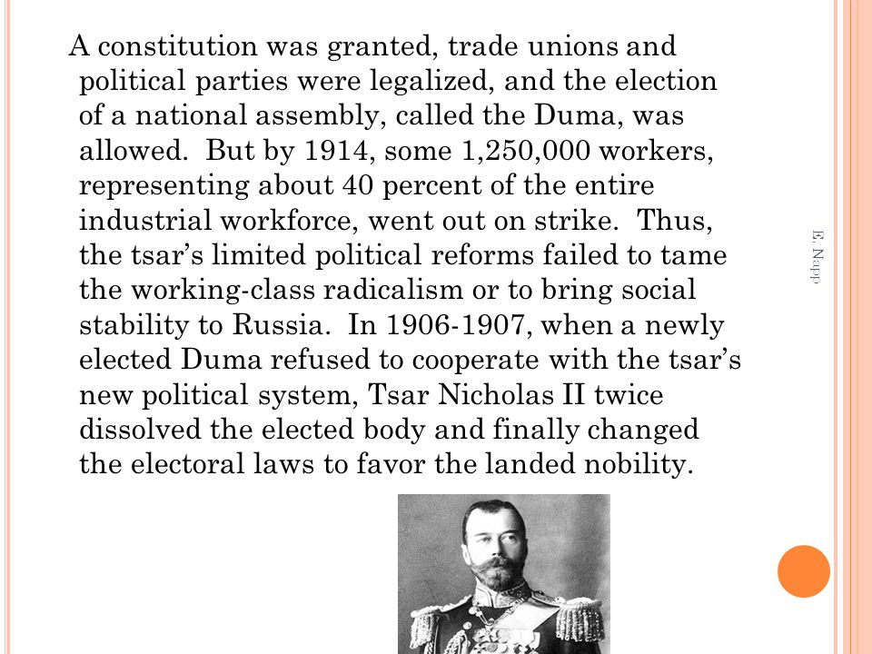 A constitution was granted, trade unions and political parties were legalized, and the election of a national assembly, called the Duma, was allowed.