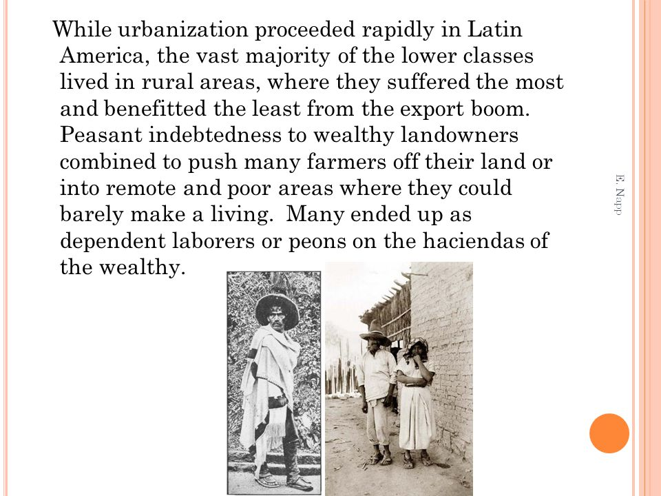 While urbanization proceeded rapidly in Latin America, the vast majority of the lower classes lived in rural areas, where they suffered the most and b