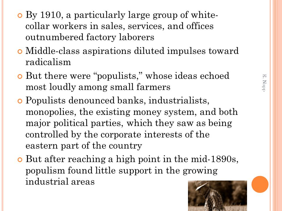 By 1910, a particularly large group of white- collar workers in sales, services, and offices outnumbered factory laborers Middle-class aspirations dil
