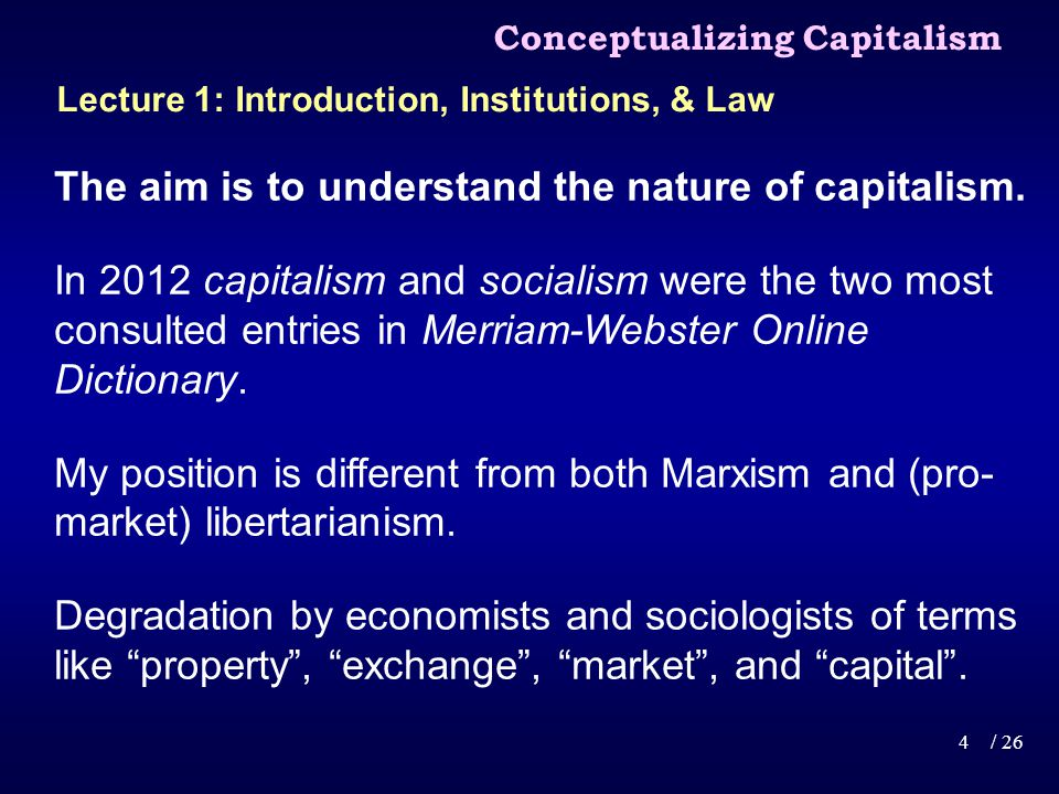 The aim is to understand the nature of capitalism.