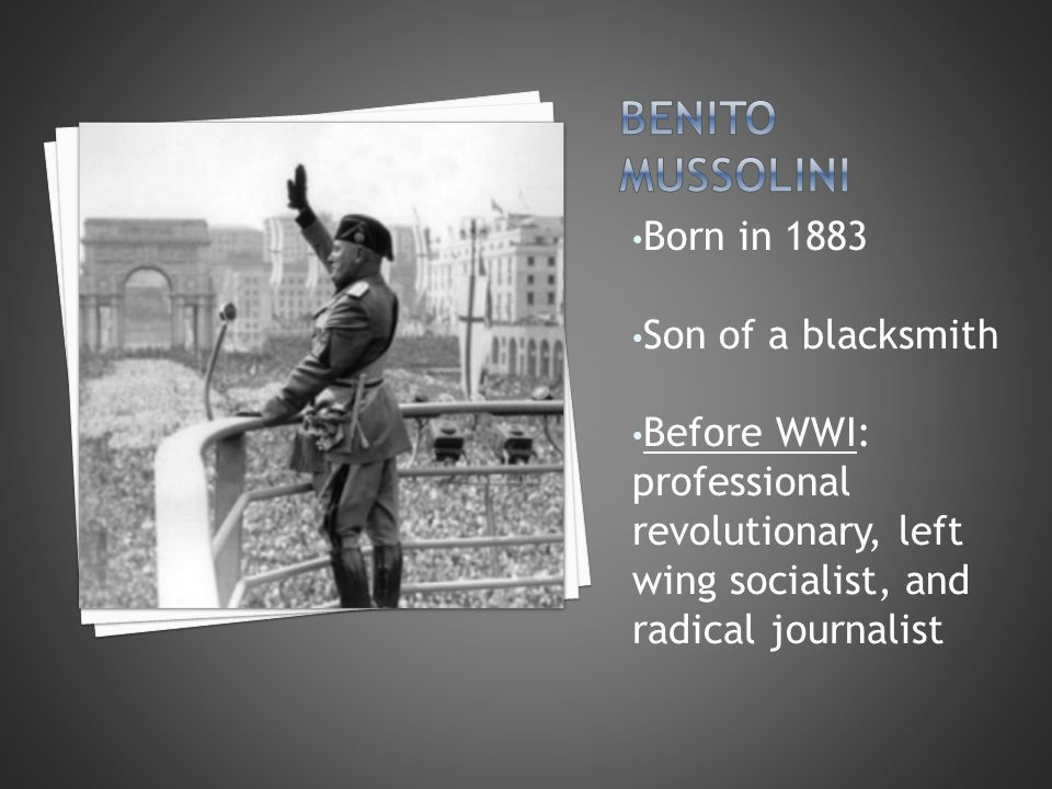Born in 1883 Son of a blacksmith Before WWI: professional revolutionary, left wing socialist, and radical journalist