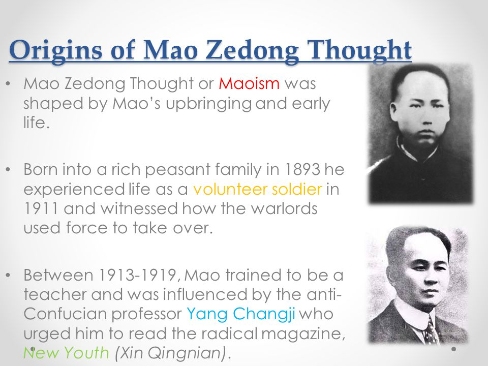Origins of Mao Zedong Thought Mao Zedong Thought or Maoism was shaped by Mao's upbringing and early life.