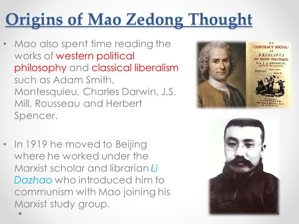 Origins of Mao Zedong Thought Mao also spent time reading the works of western political philosophy and classical liberalism such as Adam Smith, Montesquieu, Charles Darwin, J.S.