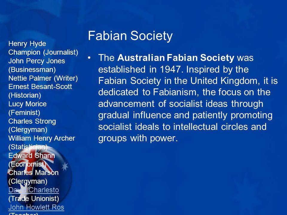 Fabian Society The Australian Fabian Society was established in 1947.