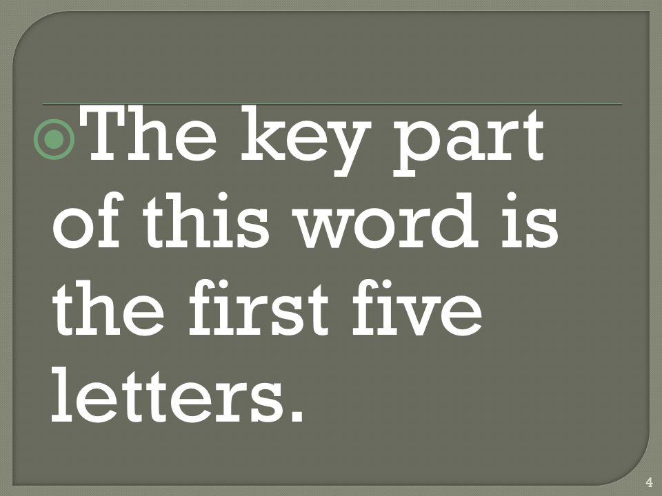  The key part of this word is the first five letters. 4