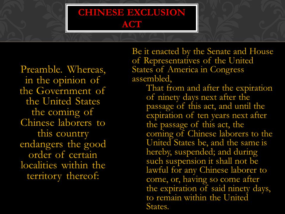 Preamble. Whereas, in the opinion of the Government of the United States the coming of Chinese laborers to this country endangers the good order of ce