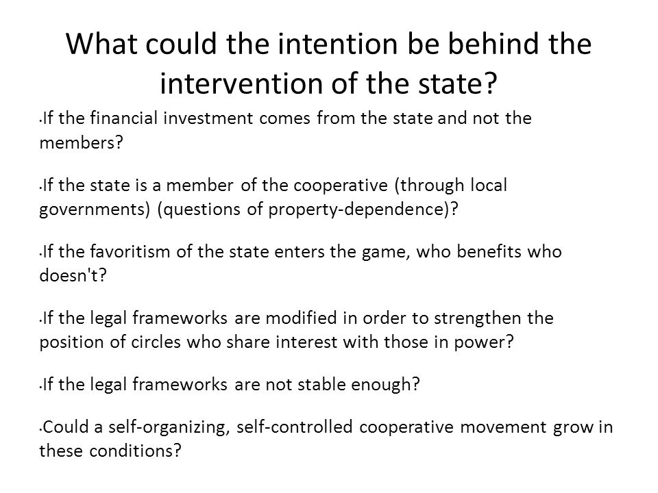 What could the intention be behind the intervention of the state.