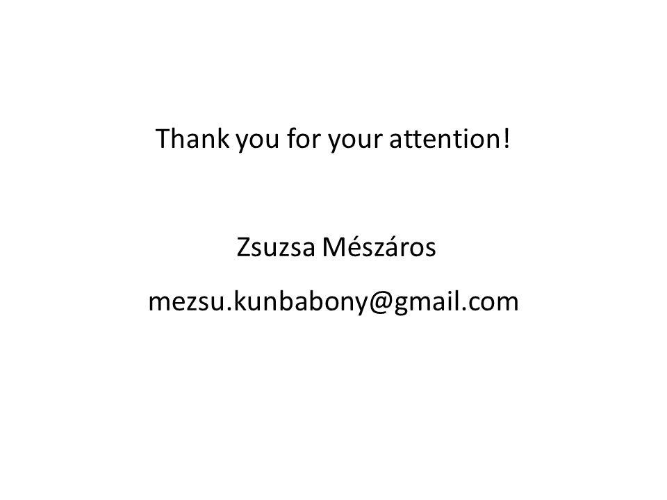 Thank you for your attention! Zsuzsa Mészáros mezsu.kunbabony@gmail.com
