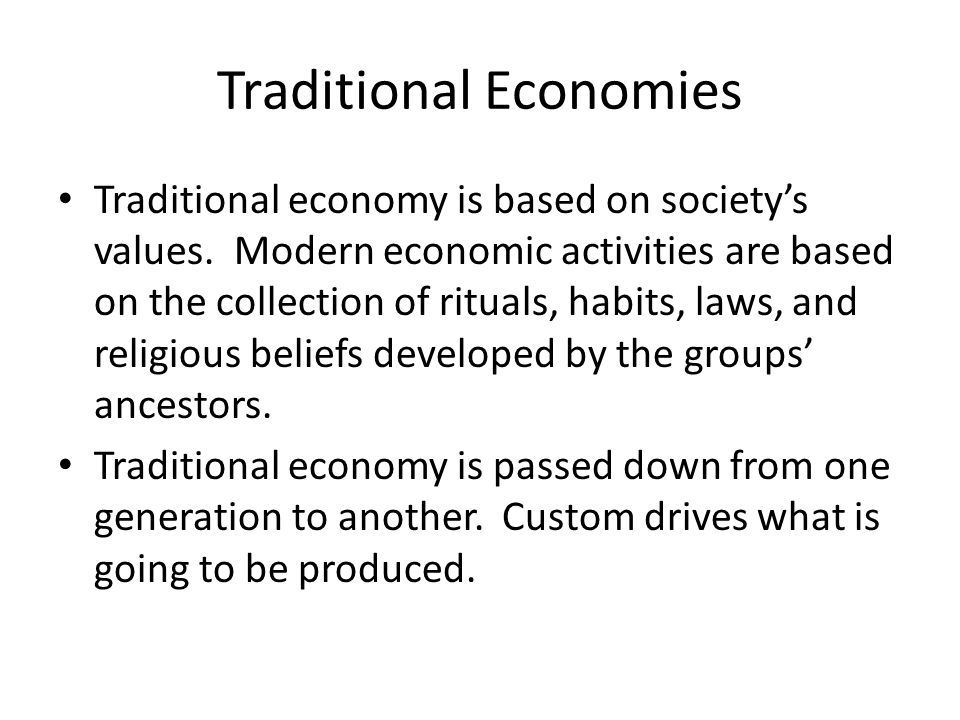 Traditional Economies Traditional economy is based on society's values. Modern economic activities are based on the collection of rituals, habits, law