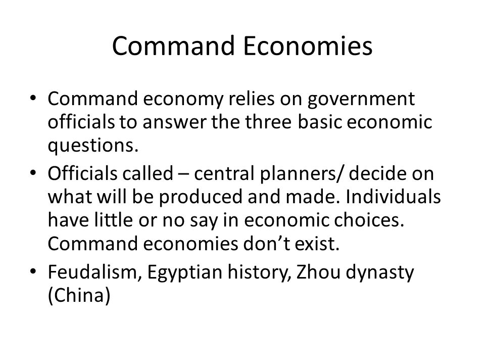 Command Economies Command economy relies on government officials to answer the three basic economic questions. Officials called – central planners/ de