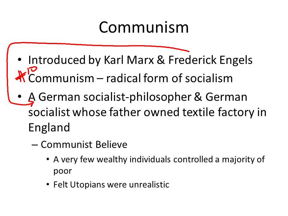 Communism Introduced by Karl Marx & Frederick Engels Communism – radical form of socialism A German socialist-philosopher & German socialist whose fat