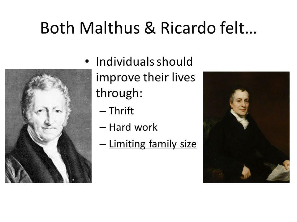 Both Malthus & Ricardo felt… Individuals should improve their lives through: – Thrift – Hard work – Limiting family size