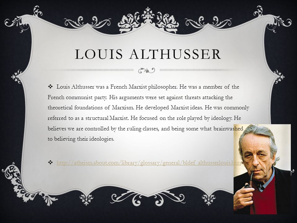 LOUIS ALTHUSSER  Louis Althusser was a French Marxist philosopher.