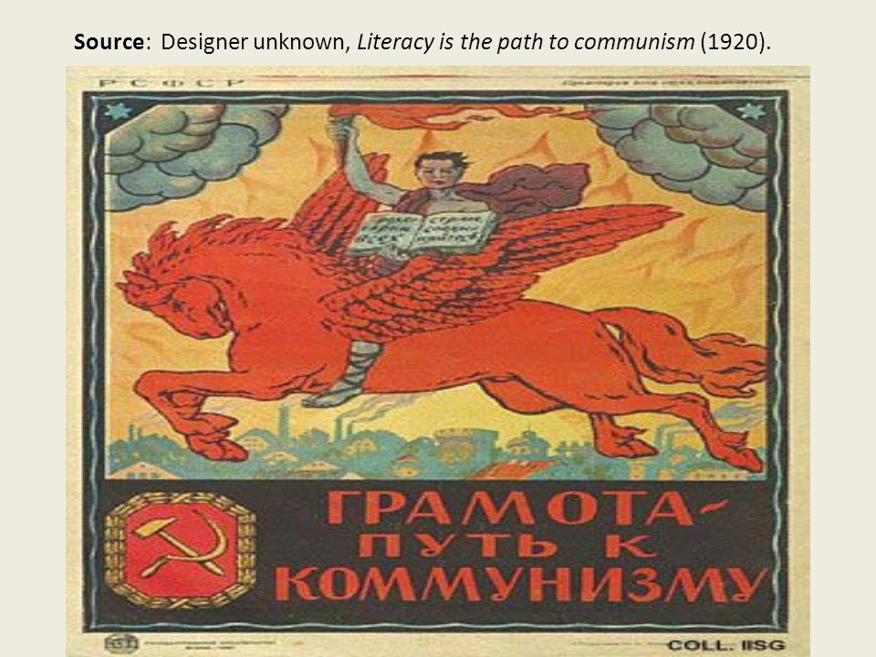 Source: Designer unknown, Literacy is the path to communism (1920).