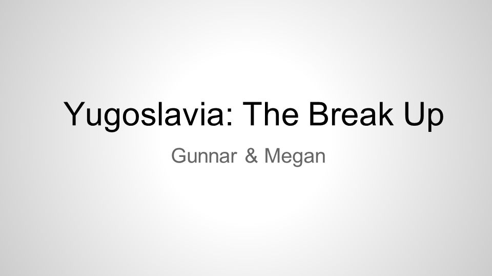 Yugoslavia: The Break Up Gunnar & Megan