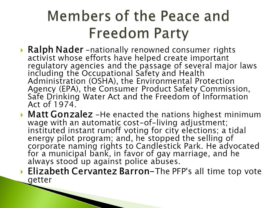  Ralph Nader -nationally renowned consumer rights activist whose efforts have helped create important regulatory agencies and the passage of several major laws including the Occupational Safety and Health Administration (OSHA), the Environmental Protection Agency (EPA), the Consumer Product Safety Commission, Safe Drinking Water Act and the Freedom of Information Act of 1974.