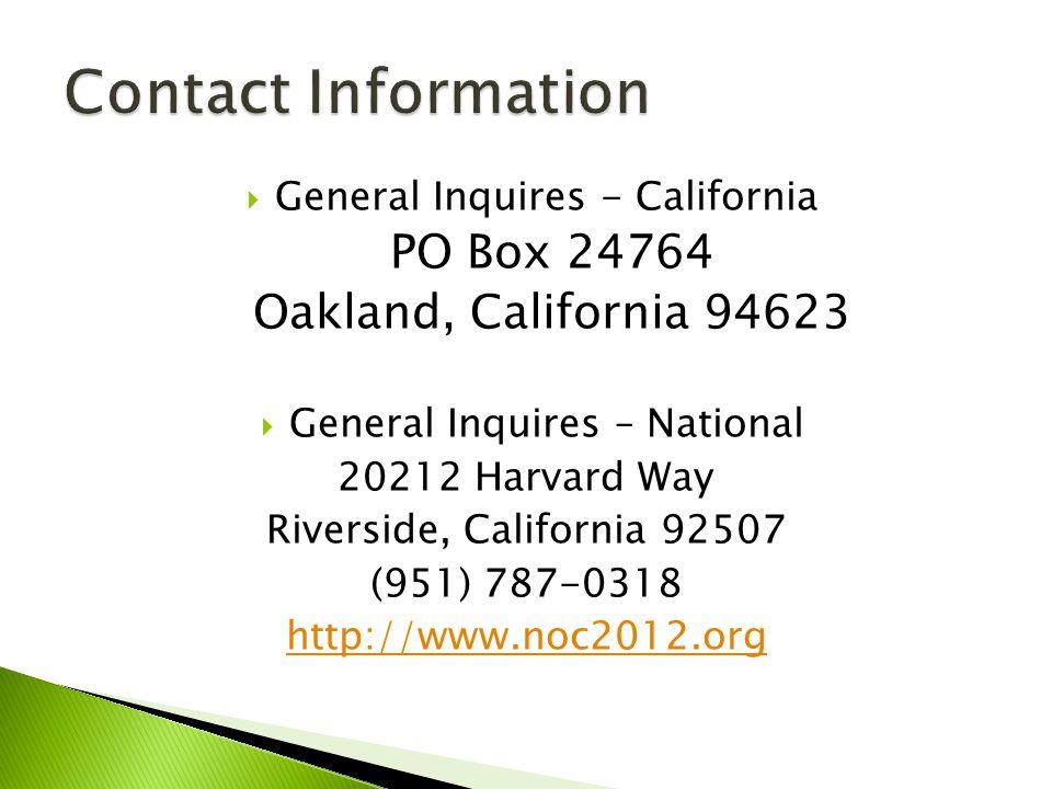  General Inquires - California PO Box 24764 Oakland, California 94623  General Inquires – National 20212 Harvard Way Riverside, California 92507 (951) 787-0318 http://www.noc2012.org