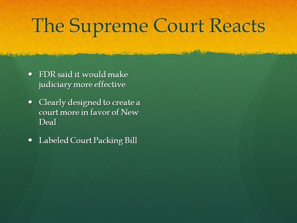 The Supreme Court Reacts FDR said it would make judiciary more effective FDR said it would make judiciary more effective Clearly designed to create a
