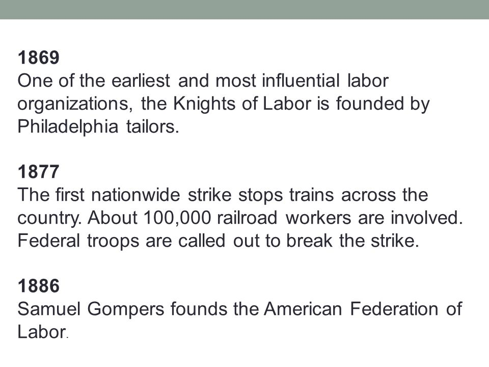 1869 One of the earliest and most influential labor organizations, the Knights of Labor is founded by Philadelphia tailors. 1877 The first nationwide