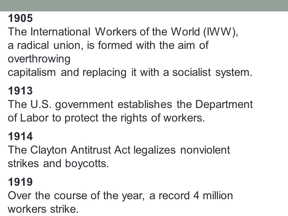 1905 The International Workers of the World (IWW), a radical union, is formed with the aim of overthrowing capitalism and replacing it with a socialist system.