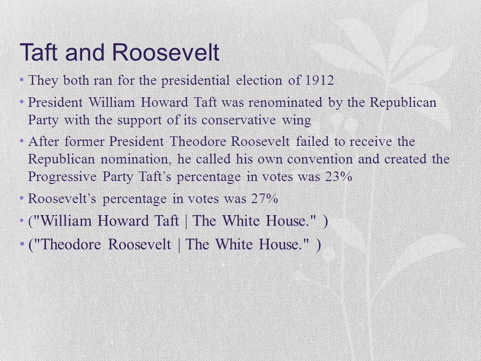 Conflicts Between Taft and Roosevelt that Led to Wilson's Election Both Roosevelt and Taft lost to Wilson in the presidential election of 1912 During Taft s administration, a rift grew between Roosevelt and Taft as they became the leaders of the Republican Party s two wings: the progressives, led by Roosevelt, and the conservatives, led by Taft Roosevelt chose Taft as his successor in which would help but Taft did not achieve his job so they went off to different directions The progressives had different ideas and where more in favor of some things than the conservatives By 1910 the split between the two wings of the Republican Party occurred and caused Taft and Roosevelt to turn against each other this is what caused their unpopularity during presidential elections ( United States presidential election, 1912 )