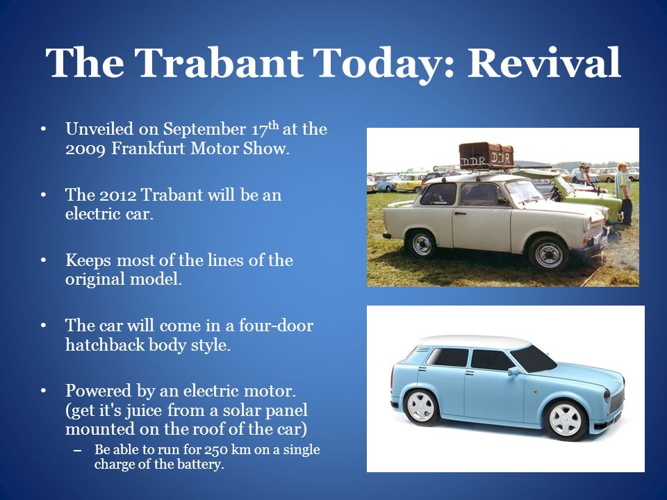 The Trabant Today: Revival Unveiled on September 17 th at the 2009 Frankfurt Motor Show.