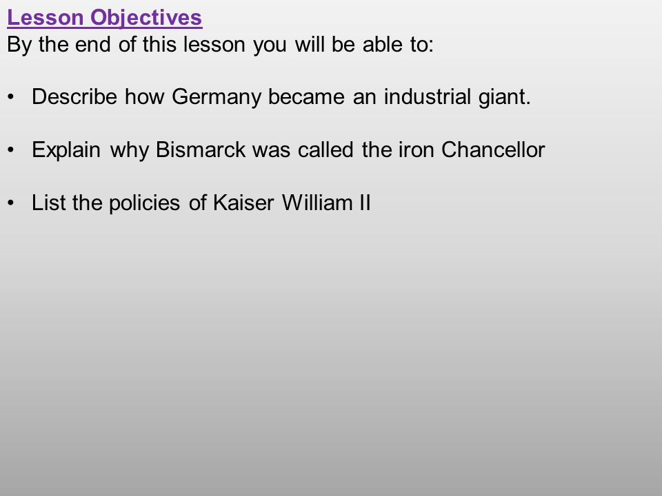 Lesson Objectives By the end of this lesson you will be able to: Describe how Germany became an industrial giant. Explain why Bismarck was called the