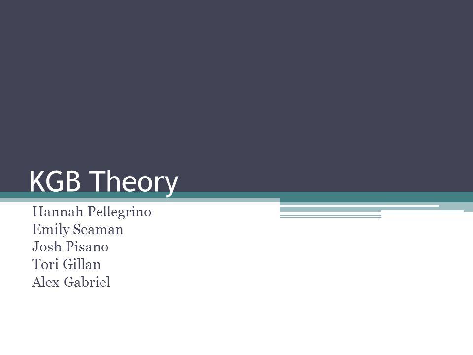 KGB Theory Hannah Pellegrino Emily Seaman Josh Pisano Tori Gillan Alex Gabriel