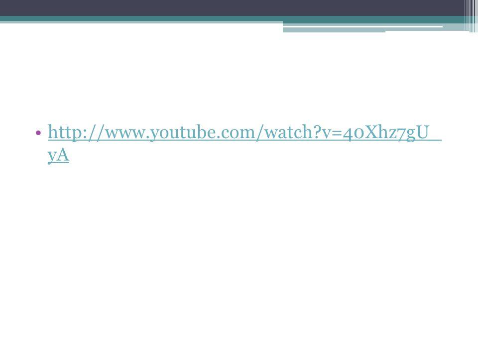 http://www.youtube.com/watch v=40Xhz7gU_ yAhttp://www.youtube.com/watch v=40Xhz7gU_ yA