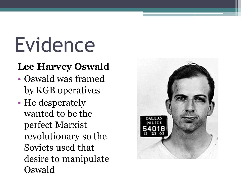 Evidence Lee Harvey Oswald Oswald was framed by KGB operatives He desperately wanted to be the perfect Marxist revolutionary so the Soviets used that desire to manipulate Oswald