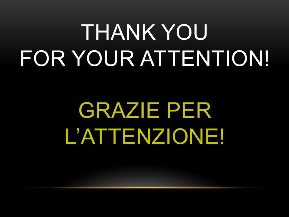 THANK YOU FOR YOUR ATTENTION! GRAZIE PER L'ATTENZIONE!