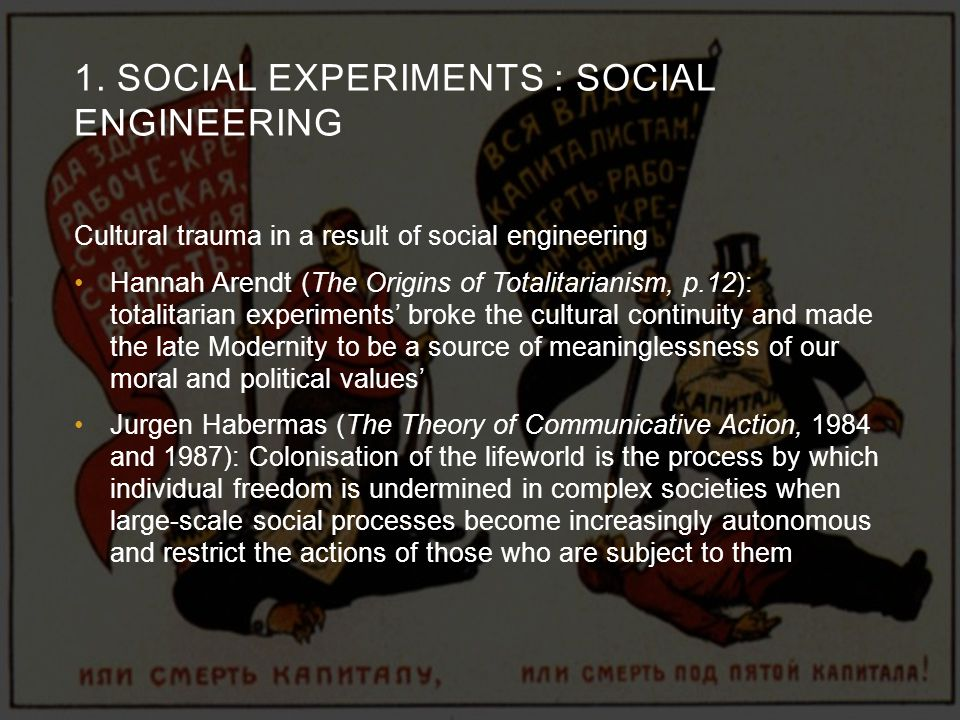 1. SOCIAL EXPERIMENTS : SOCIAL ENGINEERING Cultural trauma in a result of social engineering Hannah Arendt (The Origins of Totalitarianism, p.12): tot