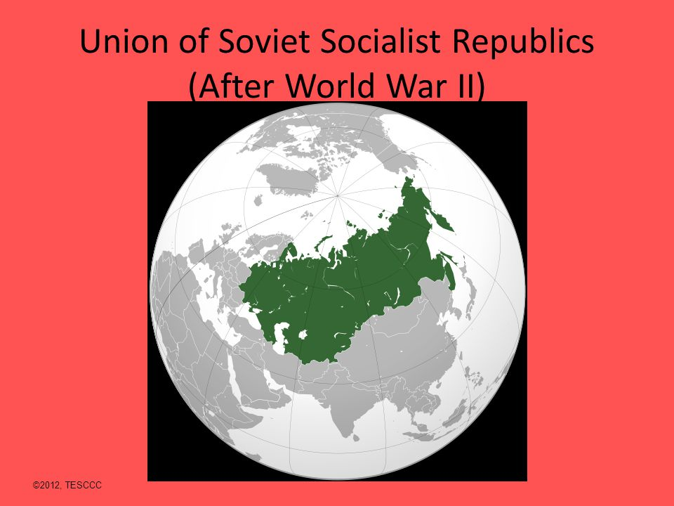 Union of Soviet Socialist Republics (After World War II) ©2012, TESCCC