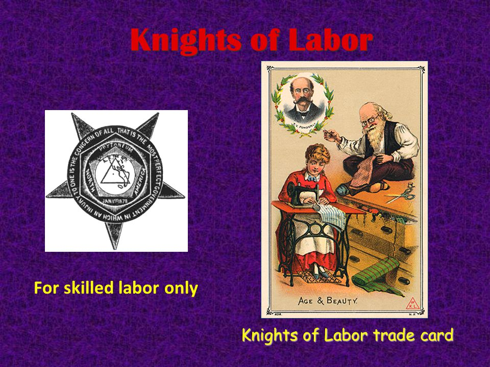 Knights of Labor Terence V. Powderly The first organized labor union 1869