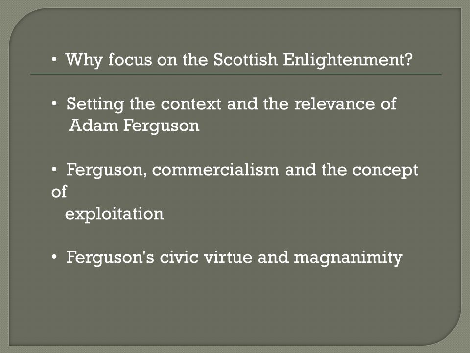 The Scottish Enlightenment tradition adds a line of trajectory and critical insights as well as historical texture, to several key issues which relate to social work ethics that should necessitate serious engagement.