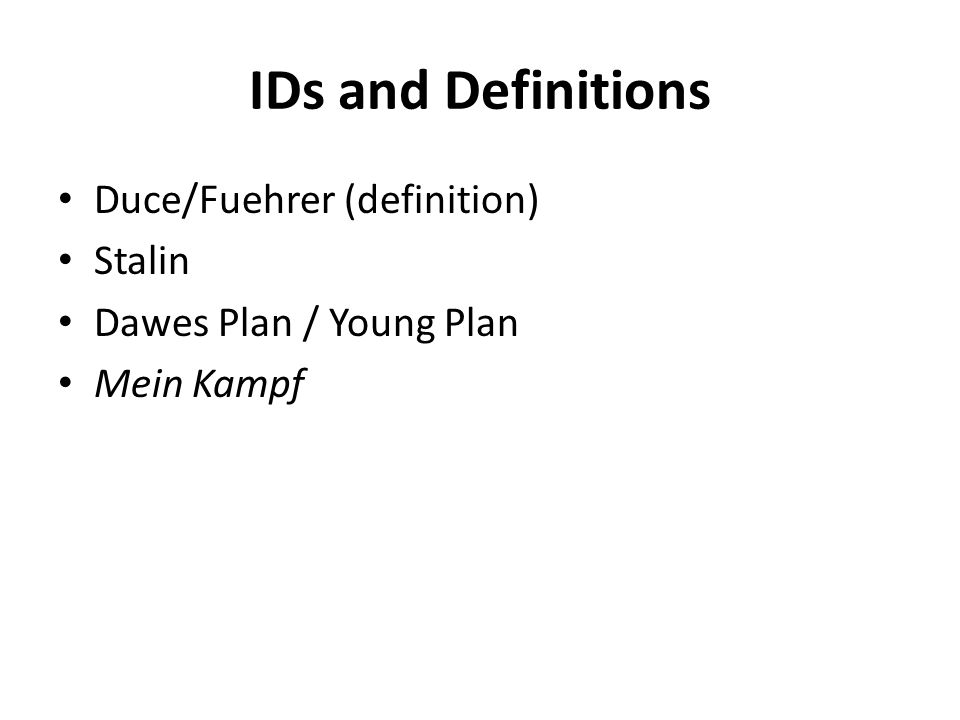 IDs and Definitions Duce/Fuehrer (definition) Stalin Dawes Plan / Young Plan Mein Kampf