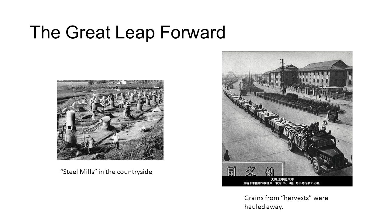 The Great Leap Forward Steel Mills in the countryside Grains from harvests were hauled away.