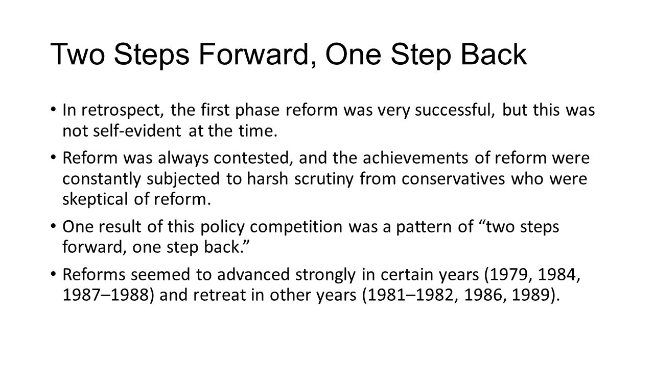 Two Steps Forward, One Step Back In retrospect, the first phase reform was very successful, but this was not self-evident at the time.