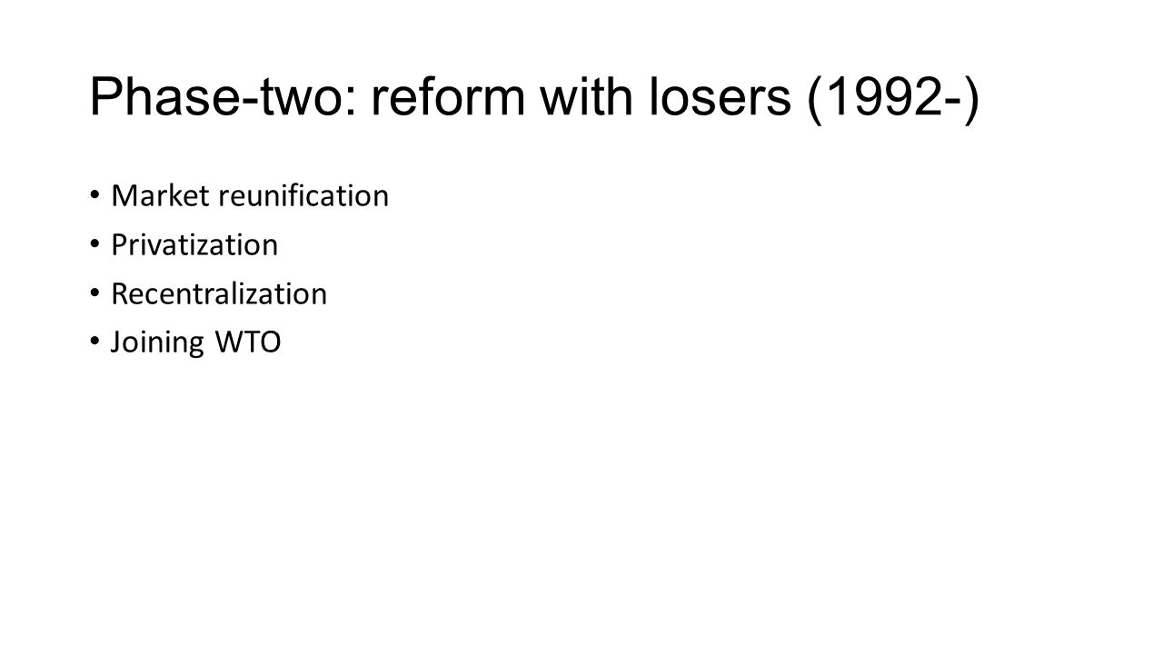 Phase-two: reform with losers (1992-) Market reunification Privatization Recentralization Joining WTO