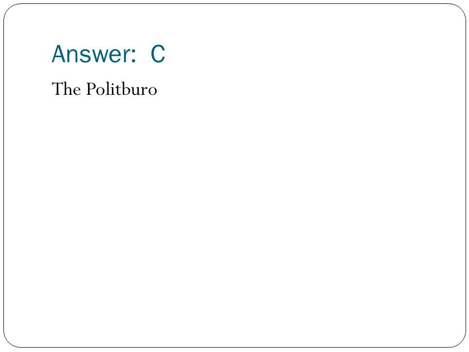 Answer: C The Politburo