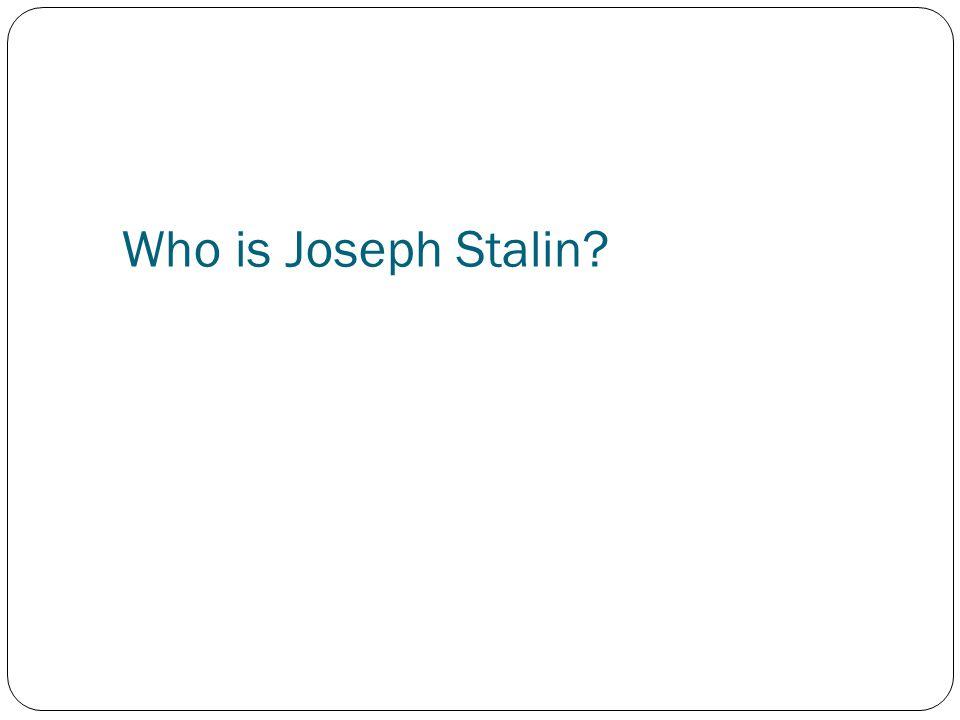 Who is Joseph Stalin?